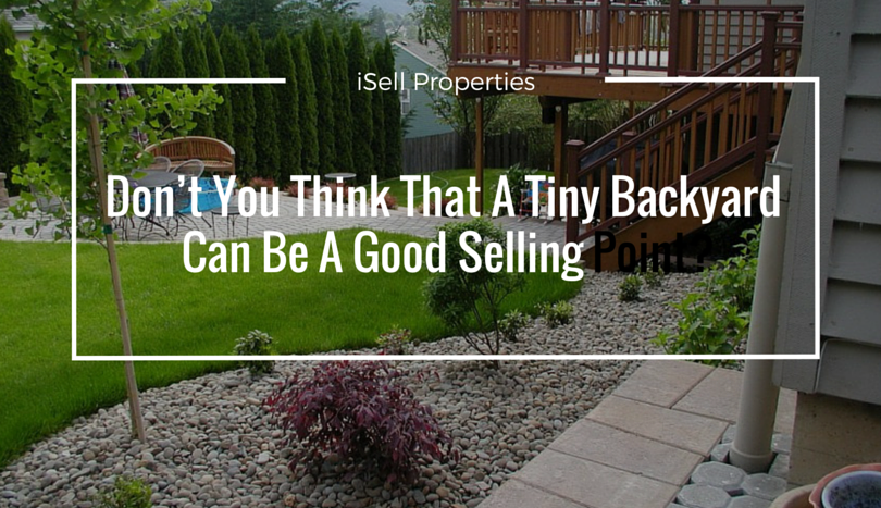 Don't You Think That A Tiny Backyard Can Be A Good Selling Point?